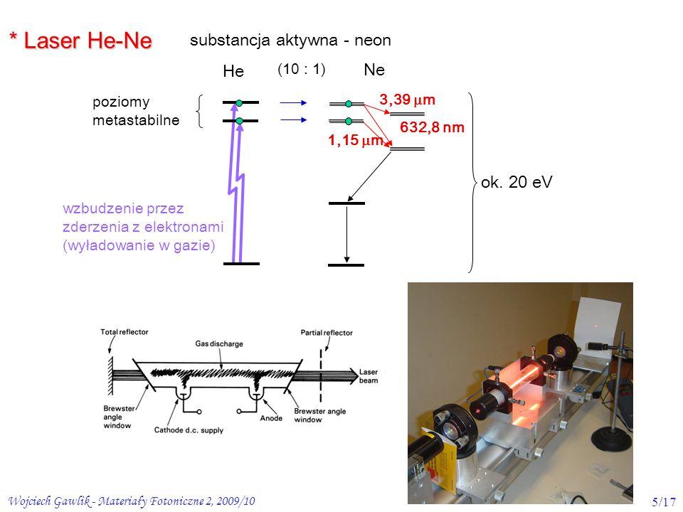 Wojciech Gawlik - Materiały Fotoniczne 2, 2009/106/17 Lasery ekscymerowe (ekscypleksowe) Lasery ekscymerowe (ekscypleksowe) cząsteczki: XeCl, Ar F, Kr F stany wzbudzone (wyładowanie) - związane stan podstawowy - dysocjuje  N 1 =0 N2N2 N1N1 Xe Cl bardzo łatwo o inwersję: N 2 > N 1 (N 2 > 0) wysoka sprawność,  200-300 nm