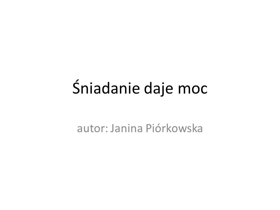 Śniadanie daje moc autor: Janina Piórkowska