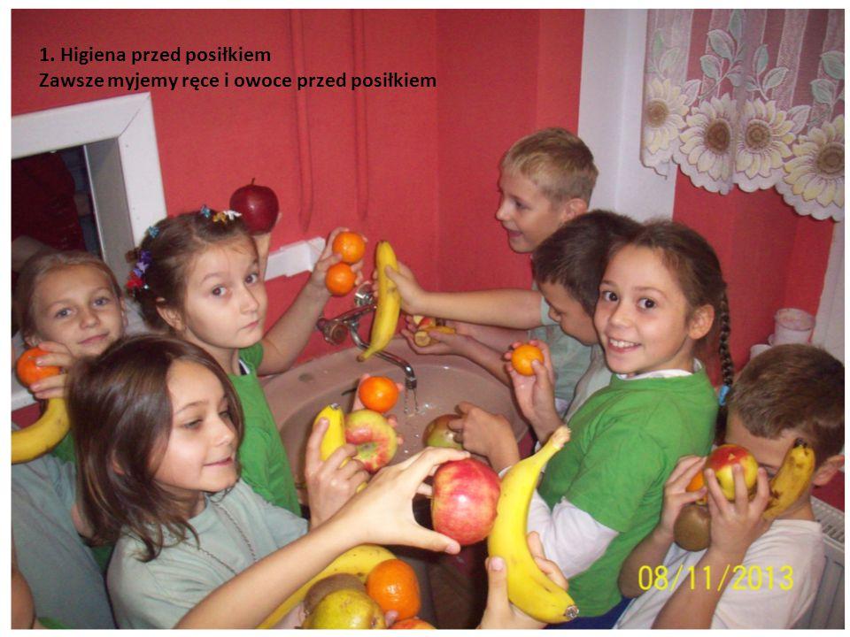 1. Higiena przed posiłkiem Zawsze myjemy ręce i owoce przed posiłkiem