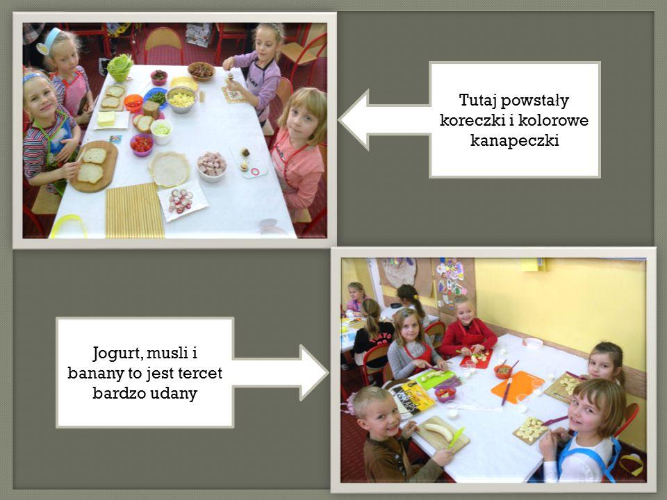 Jogurt, musli i banany to jest tercet bardzo udany Tutaj powsta ł y koreczki i kolorowe kanapeczki