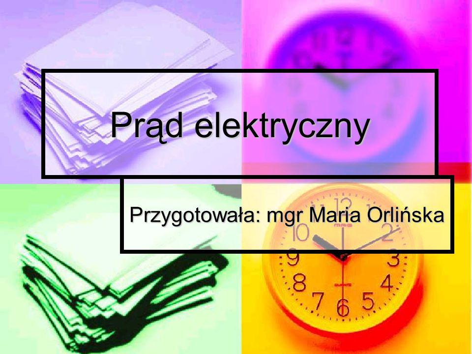 Prąd elektryczny Przygotowała: mgr Maria Orlińska