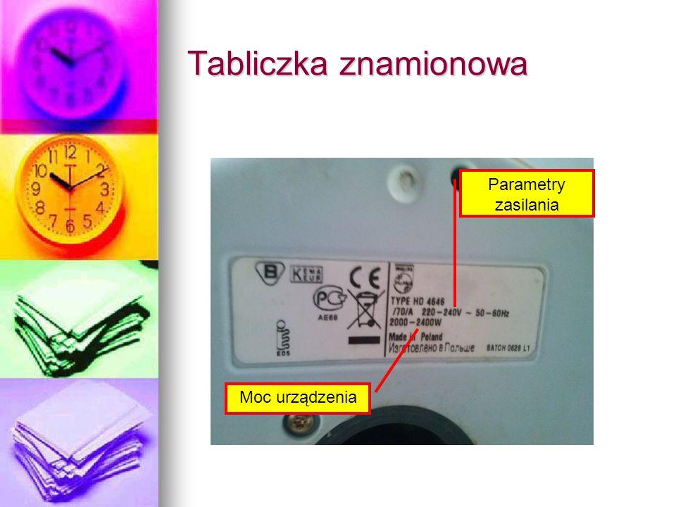 Tabliczka znamionowa Parametry zasilania Moc urządzenia