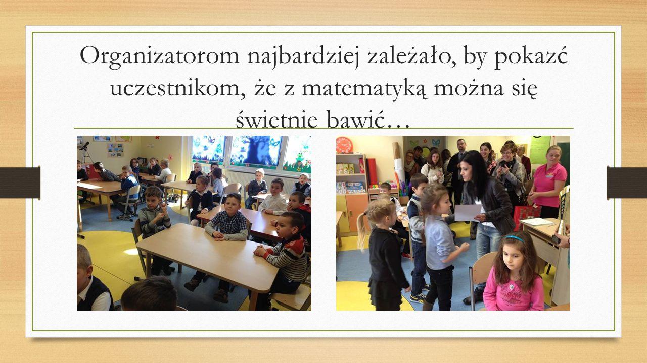 Organizatorom najbardziej zależało, by pokazć uczestnikom, że z matematyką można się świetnie bawić…