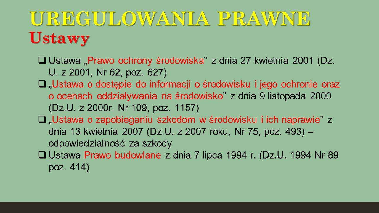 """UREGULOWANIA PRAWNE Ustawy  Ustawa """"Prawo ochrony środowiska"""" z dnia 27 kwietnia 2001 (Dz. U. z 2001, Nr 62, poz. 627)  """"Ustawa o dostępie do inform"""