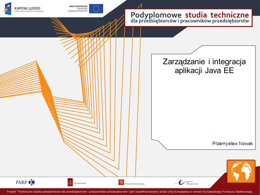 Zarządzanie i integracja aplikacji Java EE Przemysław Nowak