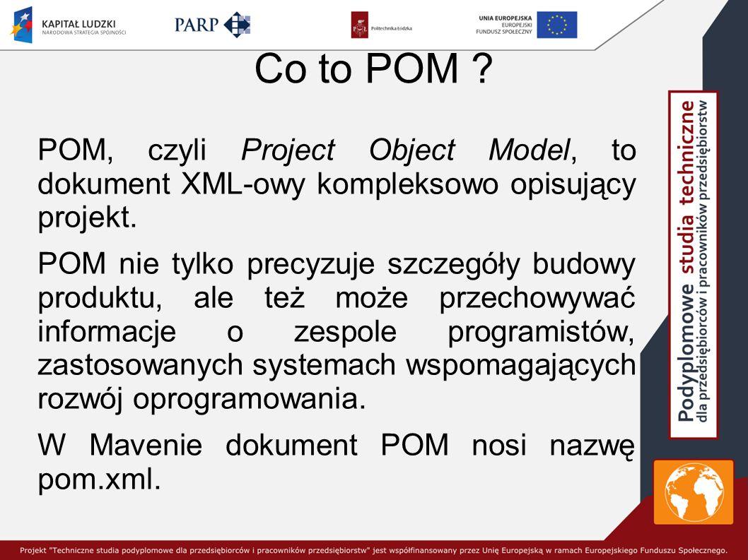 Co to POM .POM, czyli Project Object Model, to dokument XML-owy kompleksowo opisujący projekt.