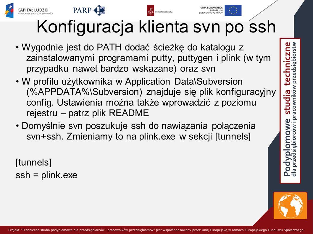 Konfiguracja klienta svn po ssh Wygodnie jest do PATH dodać ścieżkę do katalogu z zainstalowanymi programami putty, puttygen i plink (w tym przypadku nawet bardzo wskazane) oraz svn W profilu użytkownika w Application Data\Subversion (%APPDATA%\Subversion) znajduje się plik konfiguracyjny config.