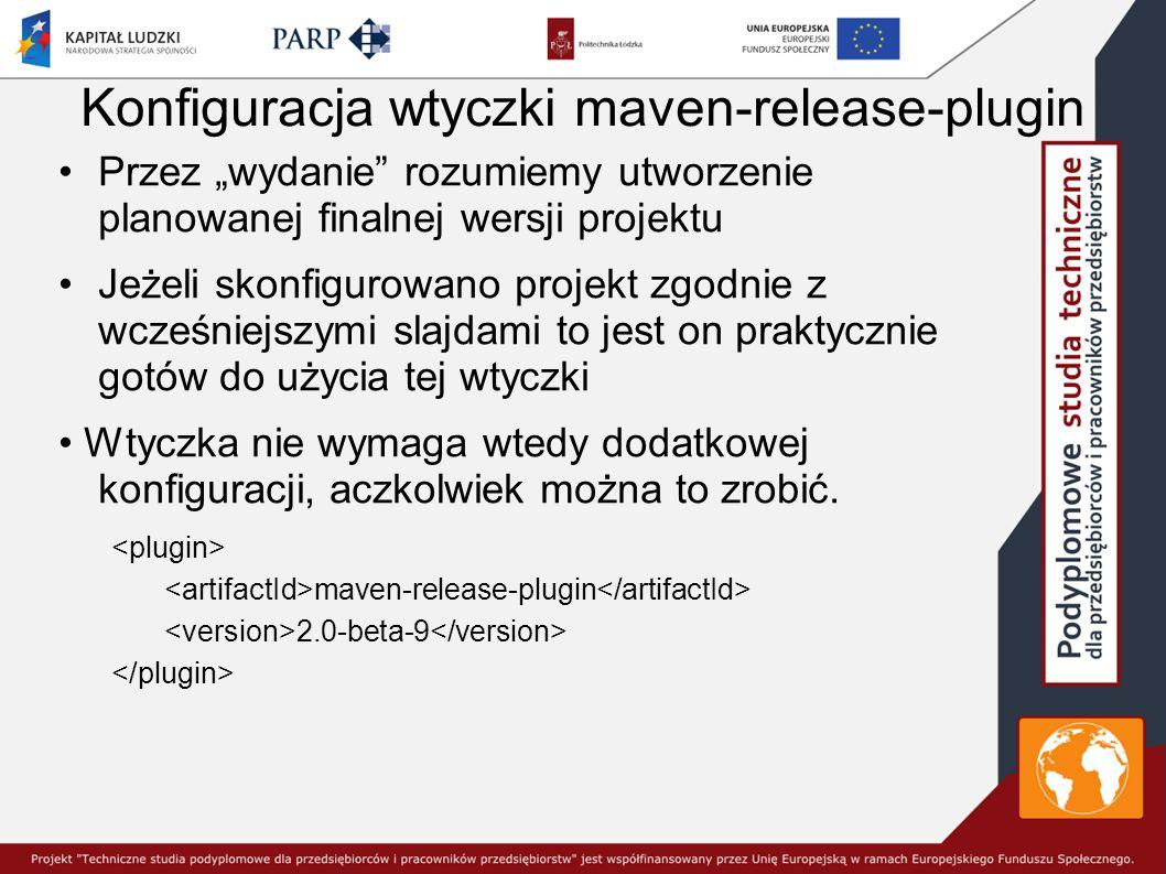 """Konfiguracja wtyczki maven-release-plugin Przez """"wydanie rozumiemy utworzenie planowanej finalnej wersji projektu Jeżeli skonfigurowano projekt zgodnie z wcześniejszymi slajdami to jest on praktycznie gotów do użycia tej wtyczki Wtyczka nie wymaga wtedy dodatkowej konfiguracji, aczkolwiek można to zrobić."""