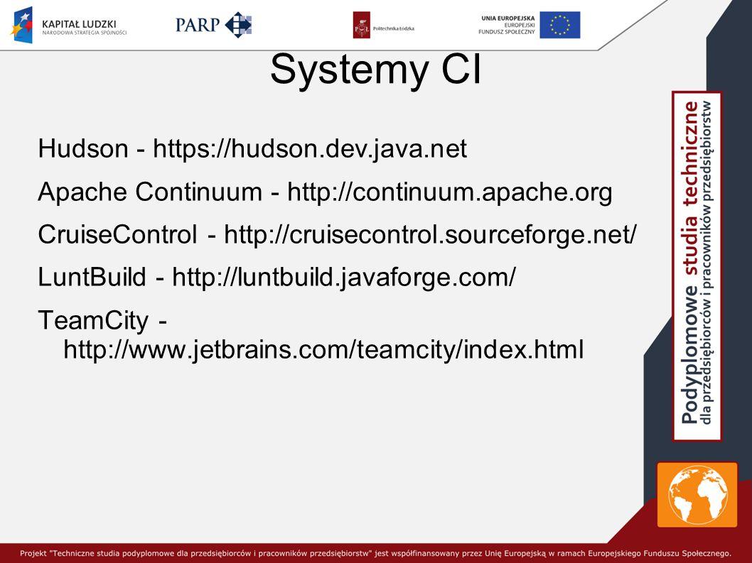 Systemy CI Hudson - https://hudson.dev.java.net Apache Continuum - http://continuum.apache.org CruiseControl - http://cruisecontrol.sourceforge.net/ LuntBuild - http://luntbuild.javaforge.com/ TeamCity - http://www.jetbrains.com/teamcity/index.html