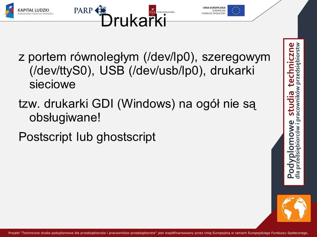 Drukarki z portem równoległym (/dev/lp0), szeregowym (/dev/ttyS0), USB (/dev/usb/lp0), drukarki sieciowe tzw.