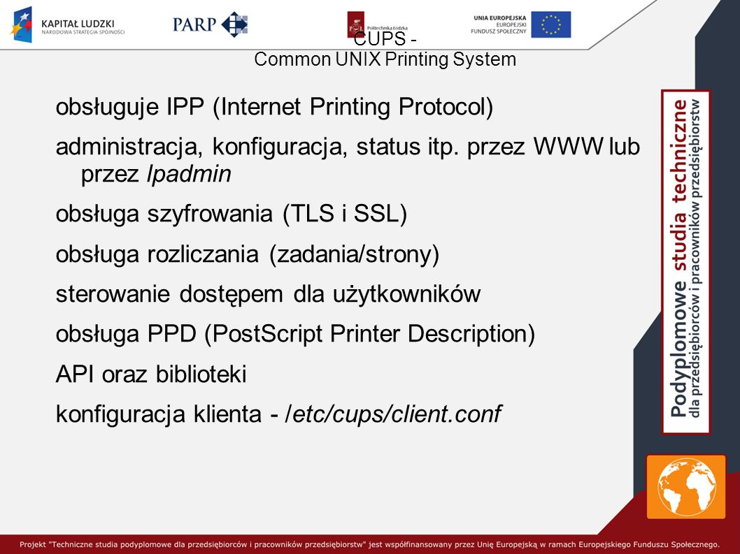 CUPS - Common UNIX Printing System obsługuje IPP (Internet Printing Protocol) administracja, konfiguracja, status itp.