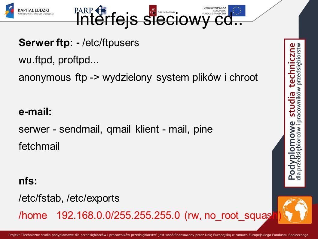 Interfejs sieciowy cd..Serwer ftp: - /etc/ftpusers wu.ftpd, proftpd...