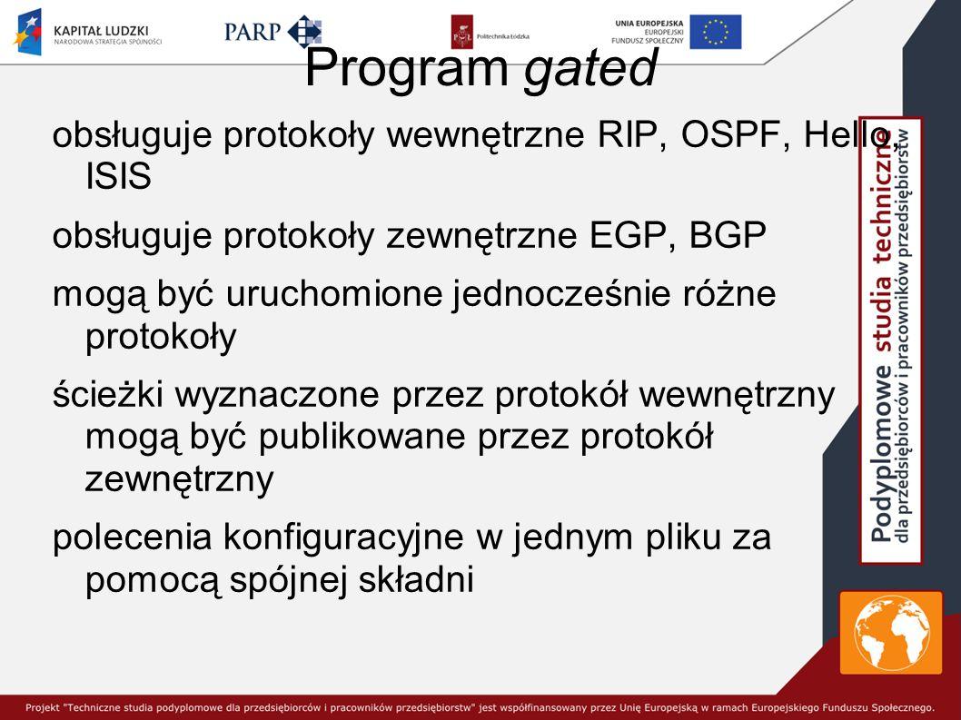 Program gated obsługuje protokoły wewnętrzne RIP, OSPF, Hello, ISIS obsługuje protokoły zewnętrzne EGP, BGP mogą być uruchomione jednocześnie różne protokoły ścieżki wyznaczone przez protokół wewnętrzny mogą być publikowane przez protokół zewnętrzny polecenia konfiguracyjne w jednym pliku za pomocą spójnej składni
