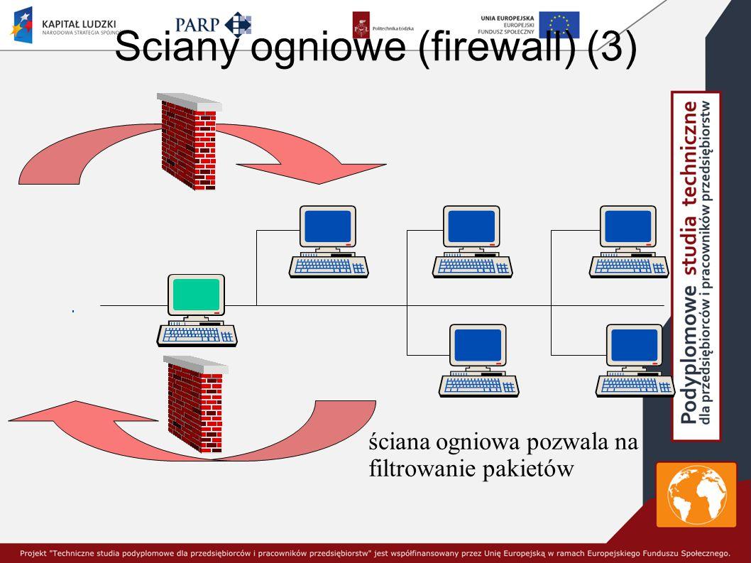 Sciany ogniowe (firewall) (3) ściana ogniowa pozwala na filtrowanie pakietów