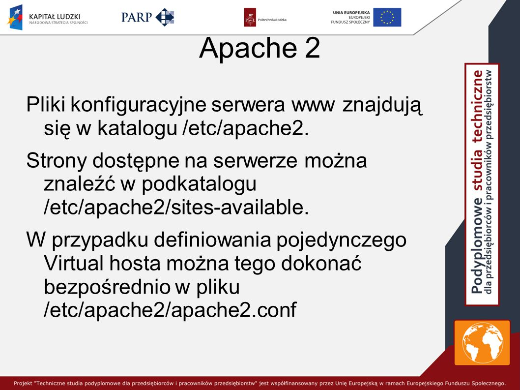 Apache 2 Pliki konfiguracyjne serwera www znajdują się w katalogu /etc/apache2.