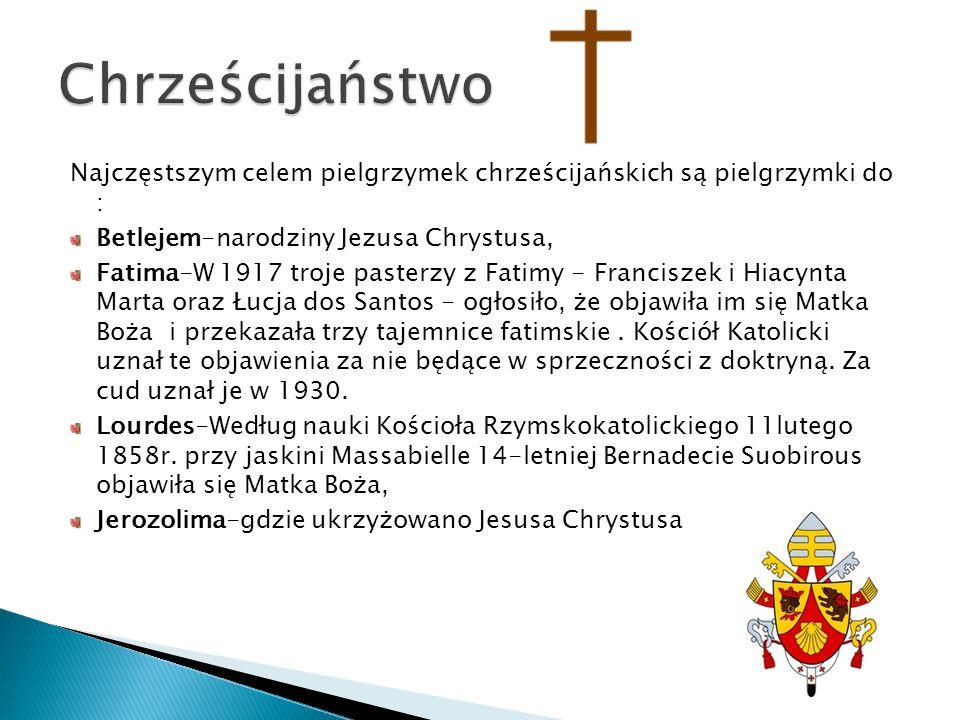 Najczęstszym celem pielgrzymek chrześcijańskich są pielgrzymki do : Betlejem-narodziny Jezusa Chrystusa, Fatima-W 1917 troje pasterzy z Fatimy - Franc
