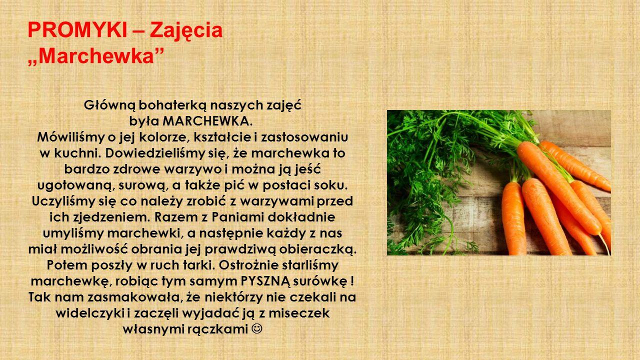 """PROMYKI – Zajęcia """"Marchewka"""" Główną bohaterką naszych zajęć była MARCHEWKA. Mówiliśmy o jej kolorze, kształcie i zastosowaniu w kuchni. Dowiedzieliśm"""