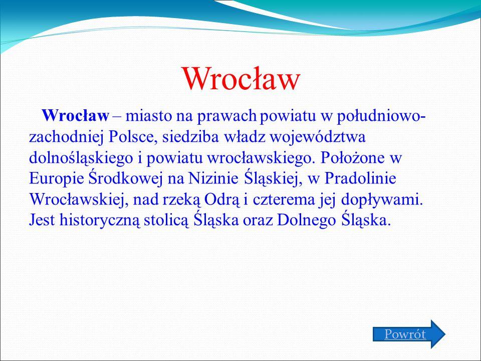 Wrocław Wrocław – miasto na prawach powiatu w południowo- zachodniej Polsce, siedziba władz województwa dolnośląskiego i powiatu wrocławskiego. Położo