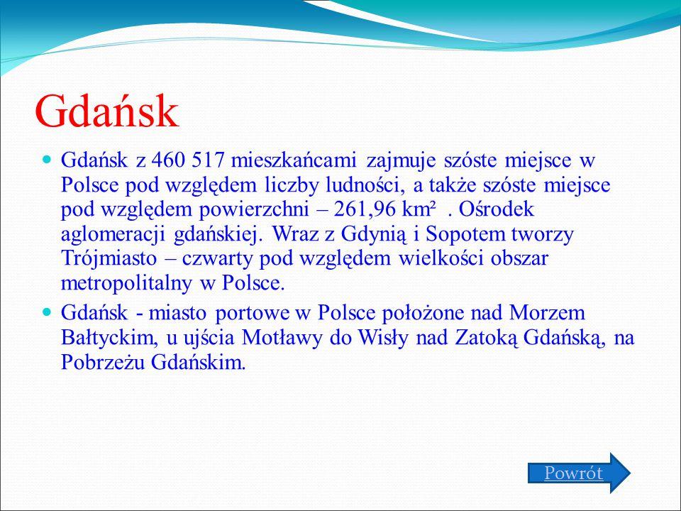 Gdańsk Gdańsk z 460 517 mieszkańcami zajmuje szóste miejsce w Polsce pod względem liczby ludności, a także szóste miejsce pod względem powierzchni – 261,96 km².
