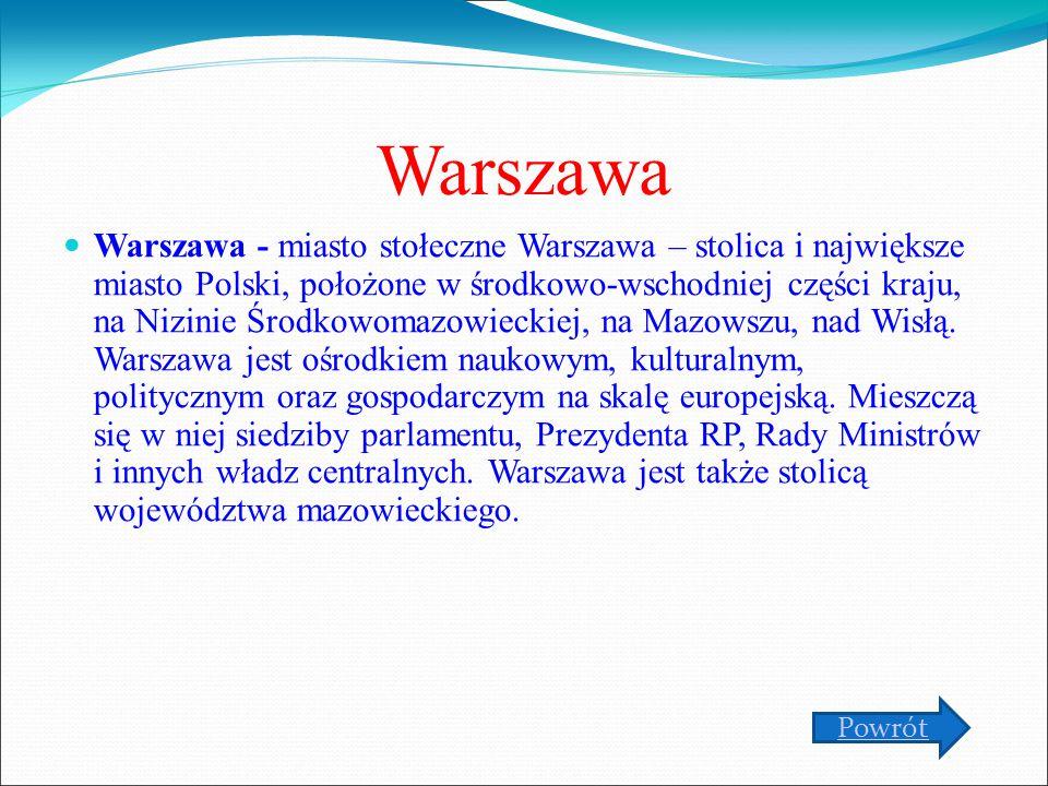 Warszawa Warszawa - miasto stołeczne Warszawa – stolica i największe miasto Polski, położone w środkowo-wschodniej części kraju, na Nizinie Środkowomazowieckiej, na Mazowszu, nad Wisłą.