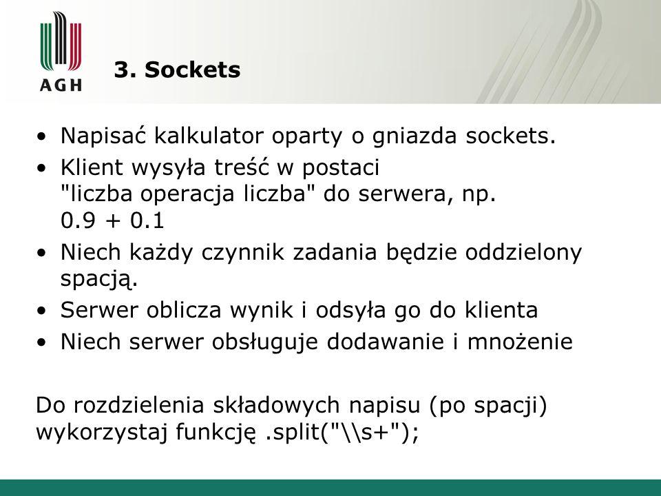 3. Sockets Napisać kalkulator oparty o gniazda sockets. Klient wysyła treść w postaci