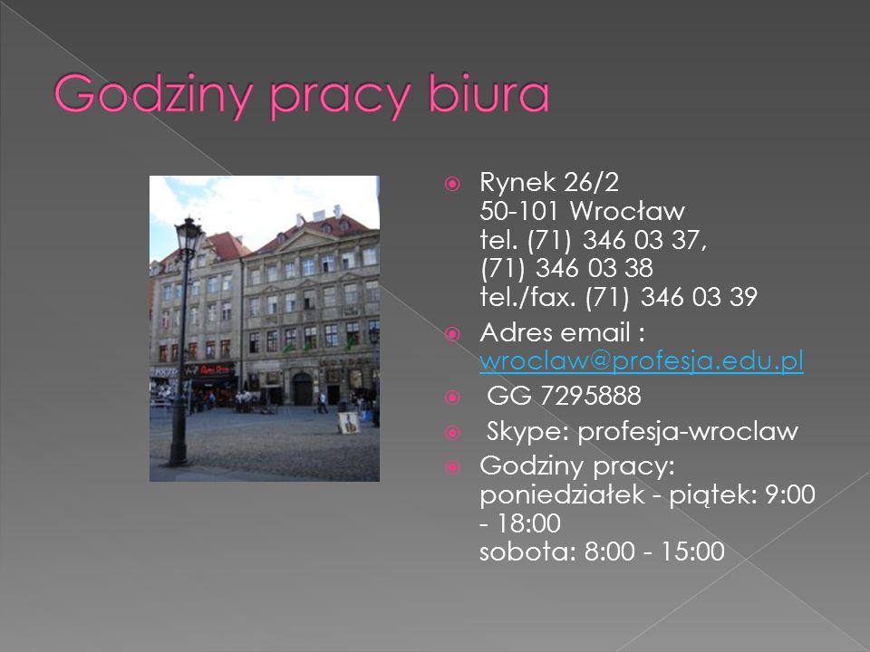  Rynek 26/2 50-101 Wrocław tel. (71) 346 03 37, (71) 346 03 38 tel./fax. (71) 346 03 39  Adres email : wroclaw@profesja.edu.pl wroclaw@profesja.edu.