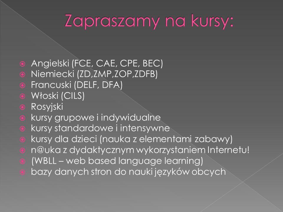  Angielski (FCE, CAE, CPE, BEC)  Niemiecki (ZD,ZMP,ZOP,ZDFB)  Francuski (DELF, DFA)  Włoski (CILS)  Rosyjski  kursy grupowe i indywidualne  kur