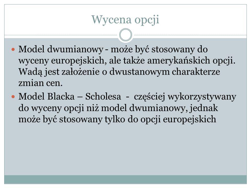 Wycena opcji Model dwumianowy - może być stosowany do wyceny europejskich, ale także amerykańskich opcji. Wadą jest założenie o dwustanowym charakterz