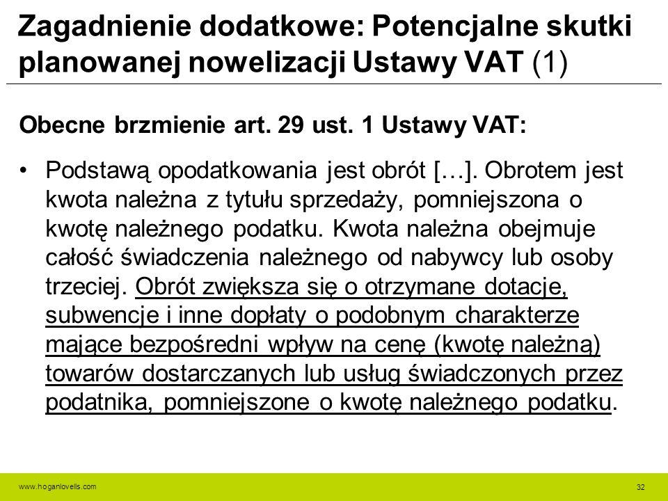 www.hoganlovells.com Zagadnienie dodatkowe: Potencjalne skutki planowanej nowelizacji Ustawy VAT (1) Obecne brzmienie art.