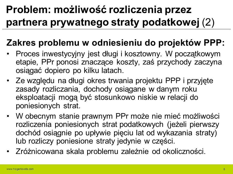 www.hoganlovells.com Problem: możliwość rozliczenia przez partnera prywatnego straty podatkowej (2) Zakres problemu w odniesieniu do projektów PPP: Proces inwestycyjny jest długi i kosztowny.