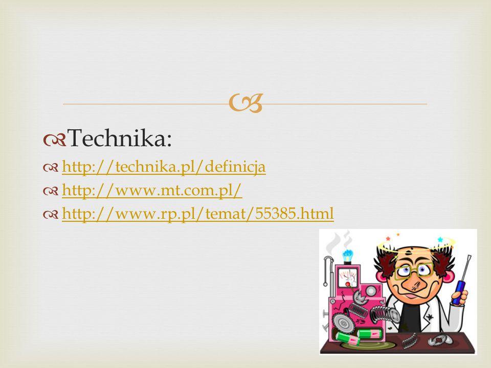   Technika:  http://technika.pl/definicja http://technika.pl/definicja  http://www.mt.com.pl/ http://www.mt.com.pl/  http://www.rp.pl/temat/55385.html http://www.rp.pl/temat/55385.html