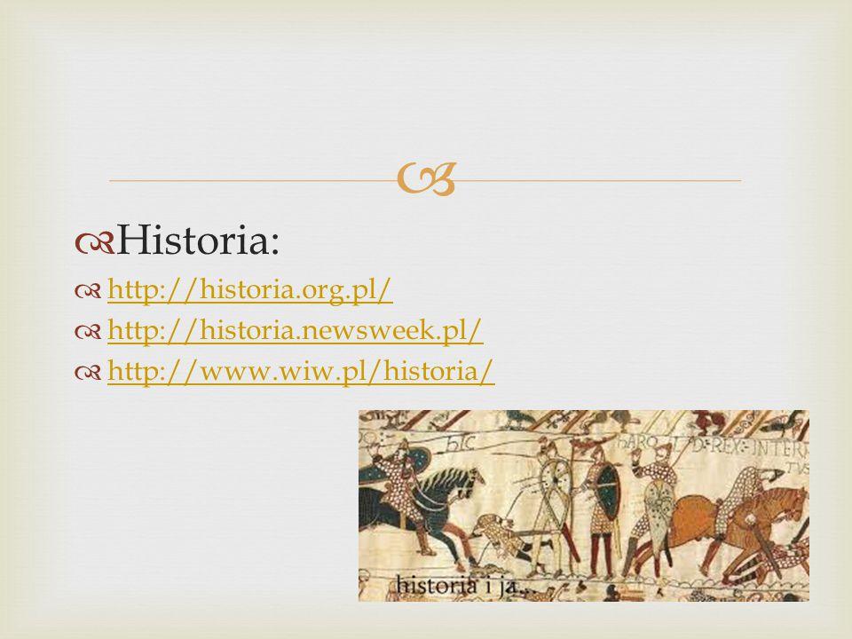   Historia:  http://historia.org.pl/ http://historia.org.pl/  http://historia.newsweek.pl/ http://historia.newsweek.pl/  http://www.wiw.pl/historia/ http://www.wiw.pl/historia/
