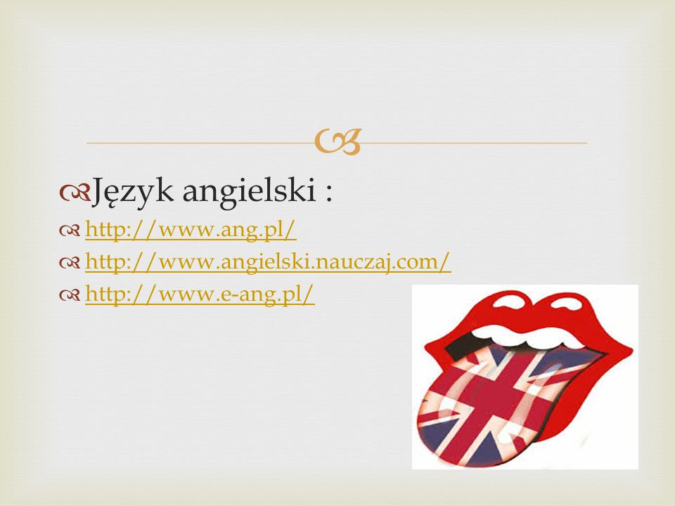   Język angielski :  http://www.ang.pl/ http://www.ang.pl/  http://www.angielski.nauczaj.com/ http://www.angielski.nauczaj.com/  http://www.e-ang.pl/ http://www.e-ang.pl/