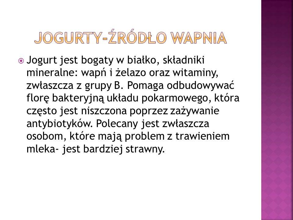  Jogurt jest bogaty w białko, składniki mineralne: wapń i żelazo oraz witaminy, zwłaszcza z grupy B.