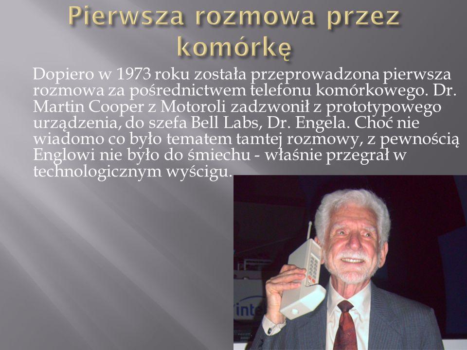 Dopiero w 1973 roku została przeprowadzona pierwsza rozmowa za pośrednictwem telefonu komórkowego. Dr. Martin Cooper z Motoroli zadzwonił z prototypow