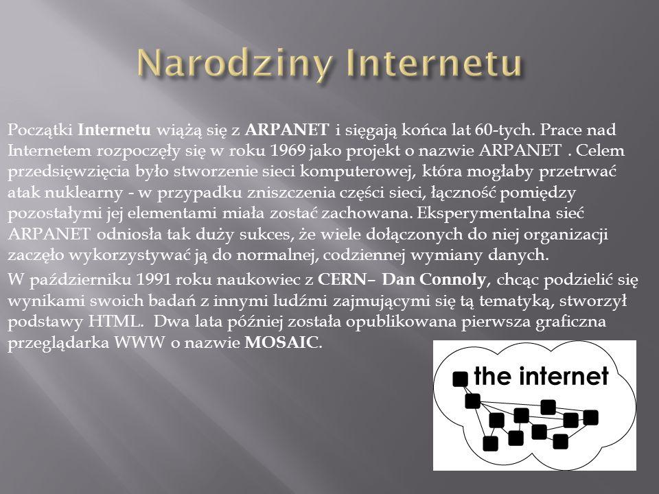 Początki Internetu wiążą się z ARPANET i sięgają końca lat 60-tych. Prace nad Internetem rozpoczęły się w roku 1969 jako projekt o nazwie ARPANET. Cel