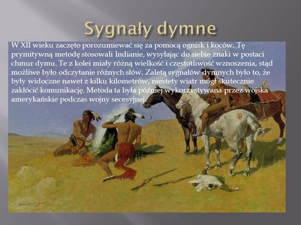 W XII wieku zaczęto porozumiewać się za pomocą ognisk i koców. Tę prymitywną metodę stosowali Indianie, wysyłając do siebie znaki w postaci chmur dymu