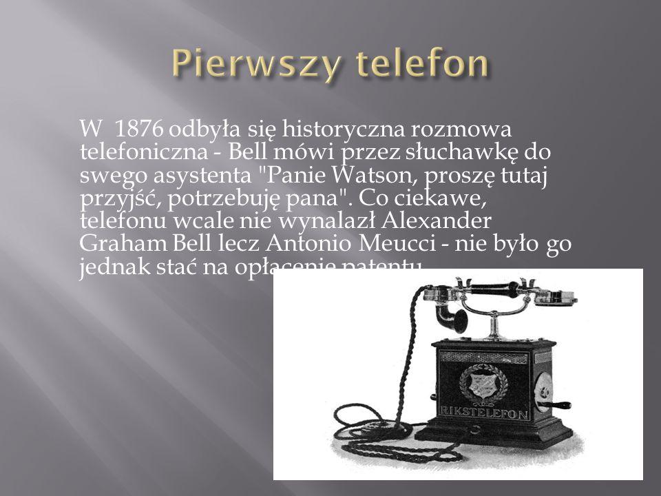 W 1876 odbyła się historyczna rozmowa telefoniczna - Bell mówi przez słuchawkę do swego asystenta