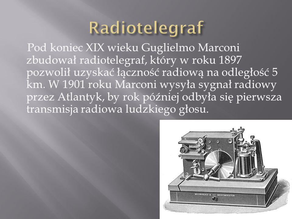 Pod koniec XIX wieku Guglielmo Marconi zbudował radiotelegraf, który w roku 1897 pozwolił uzyskać łączność radiową na odległość 5 km. W 1901 roku Marc