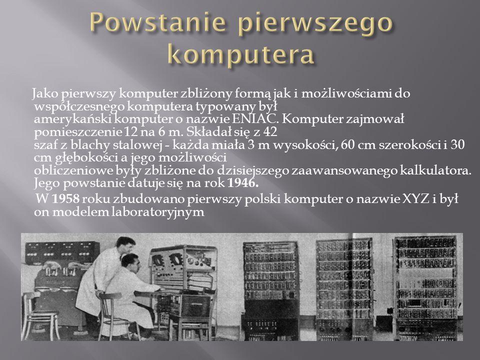 Jako pierwszy komputer zbliżony formą jak i możliwościami do współczesnego komputera typowany był amerykański komputer o nazwie ENIAC. Komputer zajmow