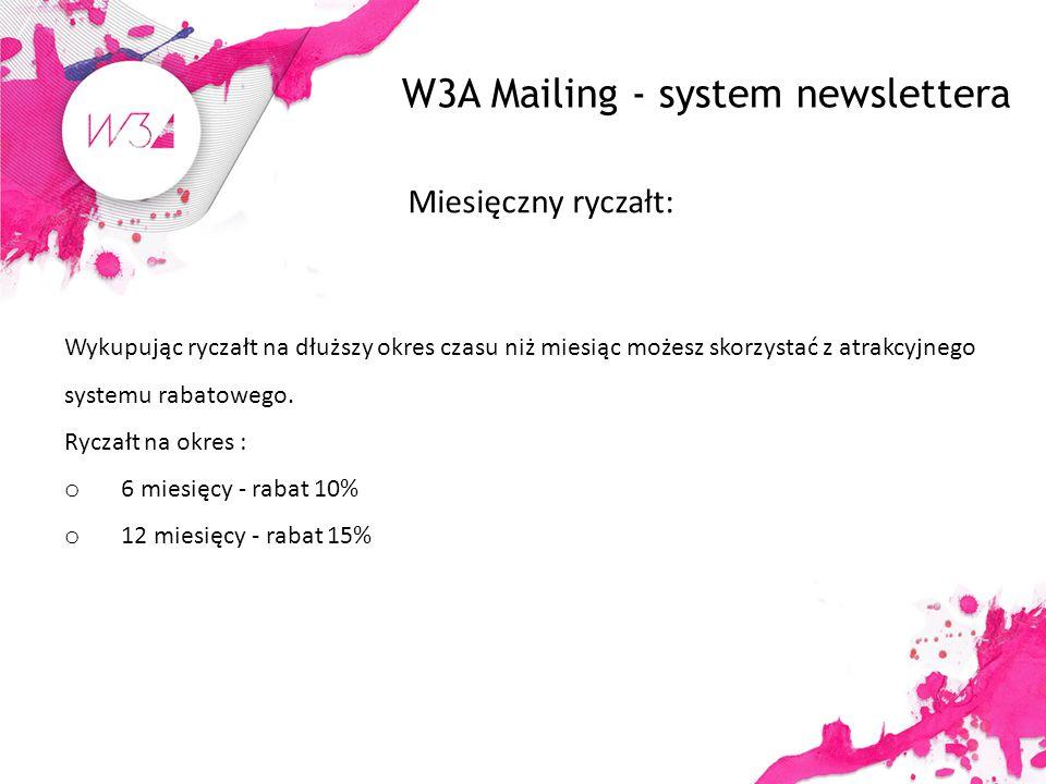 W3A Mailing - system newslettera Miesięczny ryczałt: Wykupując ryczałt na dłuższy okres czasu niż miesiąc możesz skorzystać z atrakcyjnego systemu rabatowego.