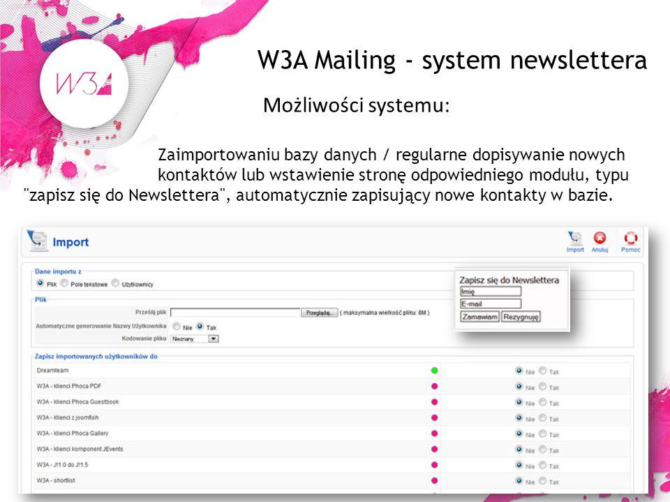 W3A Mailing - system newslettera Możliwości systemu: Zaimportowaniu bazy danych / regularne dopisywanie nowych kontaktów lub wstawienie stronę odpowiedniego modułu, typu zapisz się do Newslettera , automatycznie zapisujący nowe kontakty w bazie.