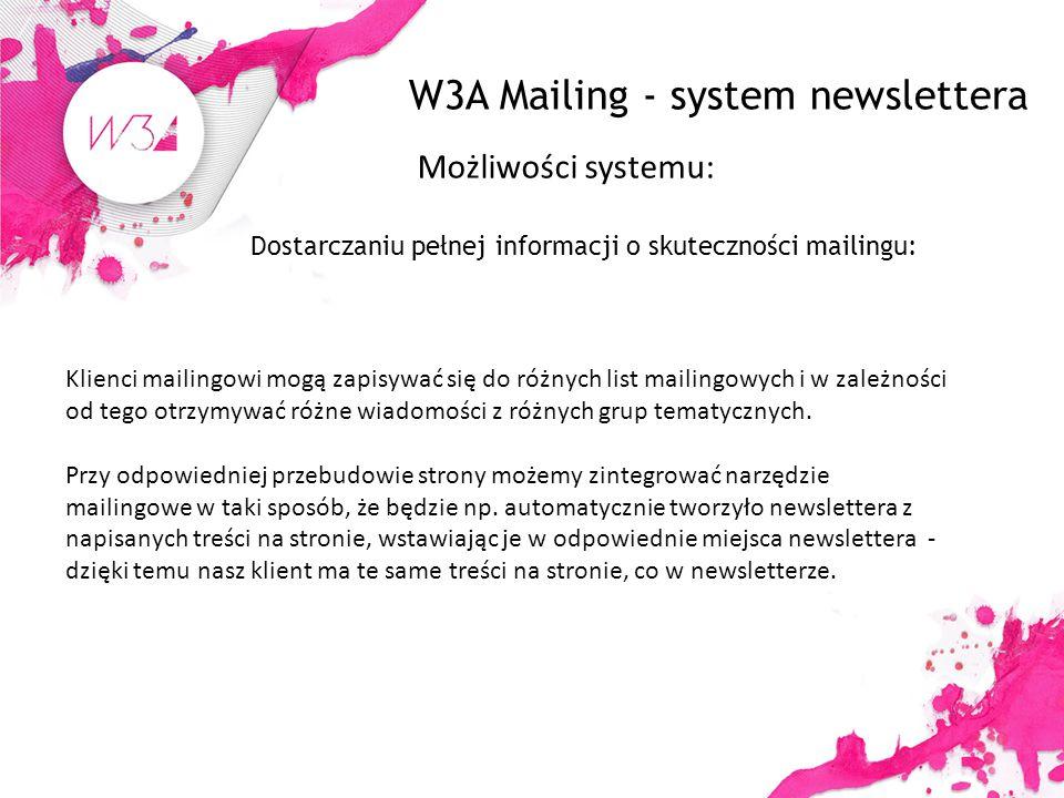 W3A Mailing - system newslettera Możliwości systemu: Dostarczaniu pełnej informacji o skuteczności mailingu: Klienci mailingowi mogą zapisywać się do różnych list mailingowych i w zależności od tego otrzymywać różne wiadomości z różnych grup tematycznych.