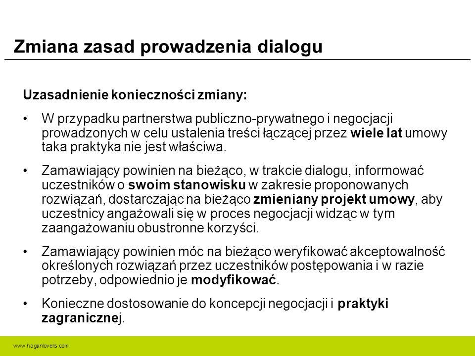 www.hoganlovells.com Zmiana zasad prowadzenia dialogu Uzasadnienie konieczności zmiany: W przypadku partnerstwa publiczno-prywatnego i negocjacji prowadzonych w celu ustalenia treści łączącej przez wiele lat umowy taka praktyka nie jest właściwa.