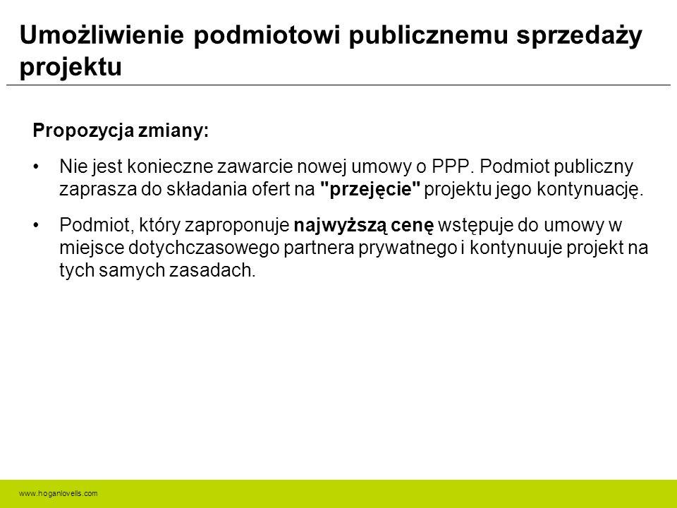 www.hoganlovells.com Umożliwienie podmiotowi publicznemu sprzedaży projektu Propozycja zmiany: Nie jest konieczne zawarcie nowej umowy o PPP. Podmiot
