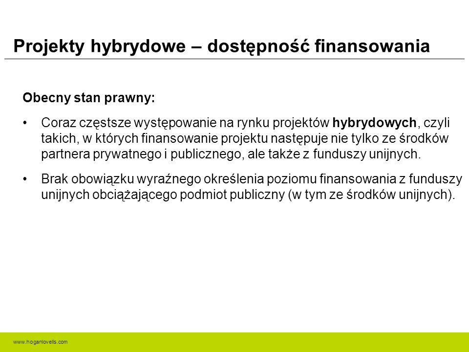 www.hoganlovells.com Projekty hybrydowe – dostępność finansowania Obecny stan prawny: Coraz częstsze występowanie na rynku projektów hybrydowych, czyli takich, w których finansowanie projektu następuje nie tylko ze środków partnera prywatnego i publicznego, ale także z funduszy unijnych.
