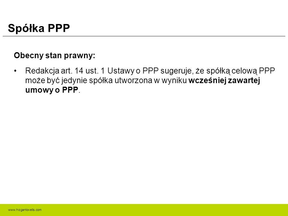 www.hoganlovells.com Spółka PPP Obecny stan prawny: Redakcja art. 14 ust. 1 Ustawy o PPP sugeruje, że spółką celową PPP może być jedynie spółka utworz