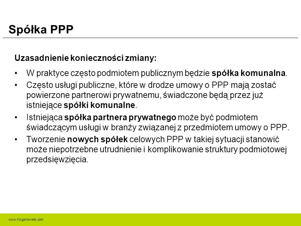 www.hoganlovells.com Spółka PPP Uzasadnienie konieczności zmiany: W praktyce często podmiotem publicznym będzie spółka komunalna. Często usługi public