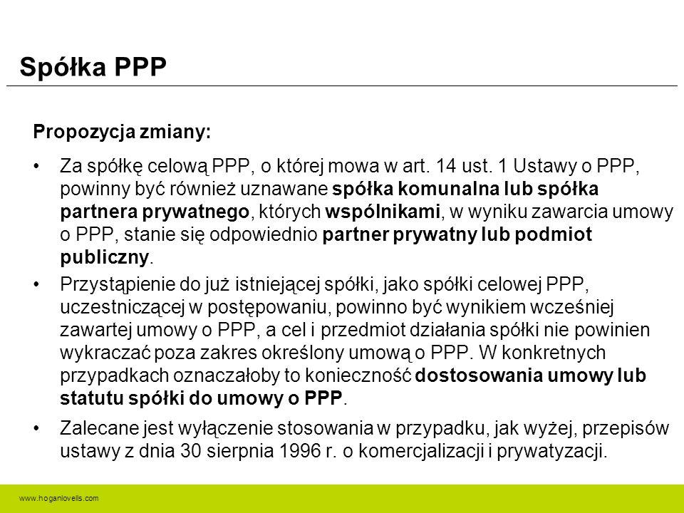 www.hoganlovells.com Spółka PPP Propozycja zmiany: Za spółkę celową PPP, o której mowa w art. 14 ust. 1 Ustawy o PPP, powinny być również uznawane spó