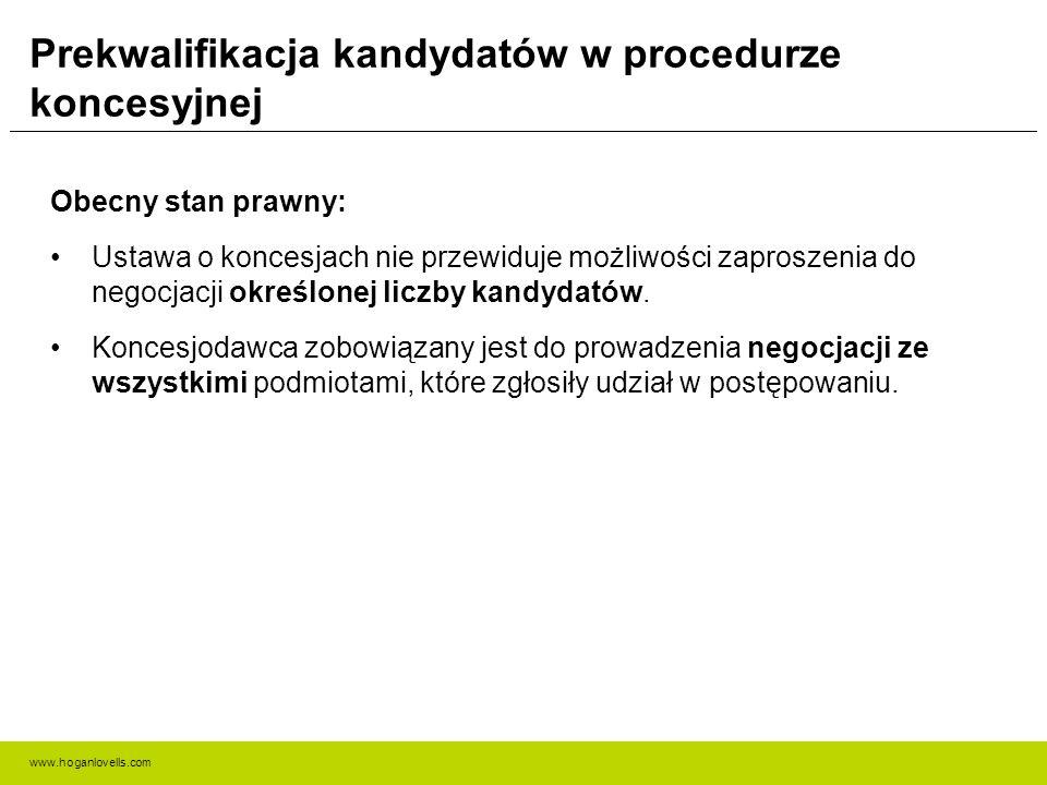 www.hoganlovells.com Prekwalifikacja kandydatów w procedurze koncesyjnej Obecny stan prawny: Ustawa o koncesjach nie przewiduje możliwości zaproszenia